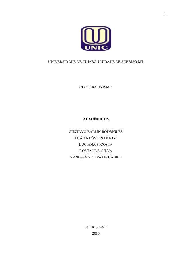 1  UNIVERSIDADE DE CUIABÁ-UNIDADE DE SORRISO MT  COOPERATIVISMO  ACADÊMICOS  GUSTAVO BALLIN RODRIGUES LUÃ ANTÔNIO SARTORI ...