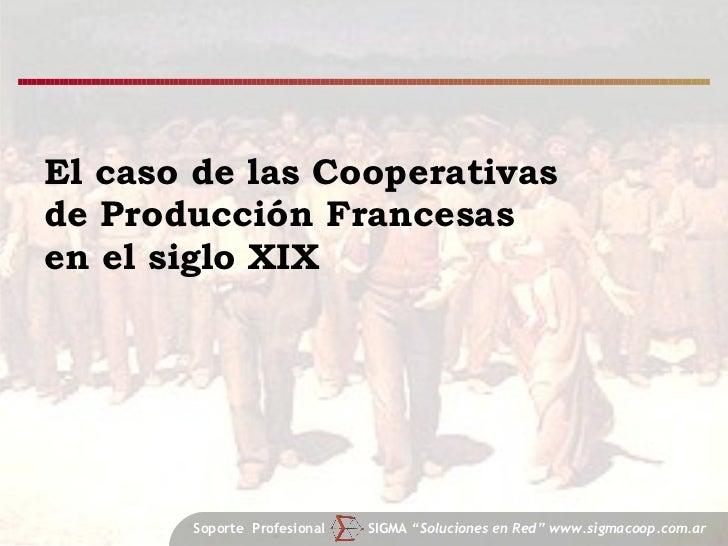 """El caso de las Cooperativas de Producción Francesas en el siglo XIX Soporte  Profesional  SIGMA  """"Soluciones en Red"""" www.s..."""