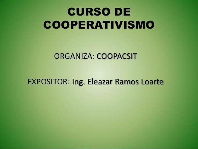 CURSO DECOOPERATIVISMOORGANIZA: COOPACSITEXPOSITOR: Ing. Eleazar Ramos Loarte