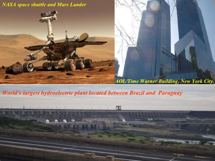 NASA space shuttle and Mars Lander AOL/Time Warner Building, New York City World's largest hydroelectric plant located bet...