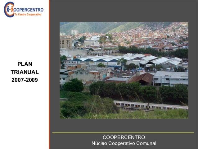 PLANTRIANUAL2007-2009                COOPERCENTRO            Núcleo Cooperativo Comunal