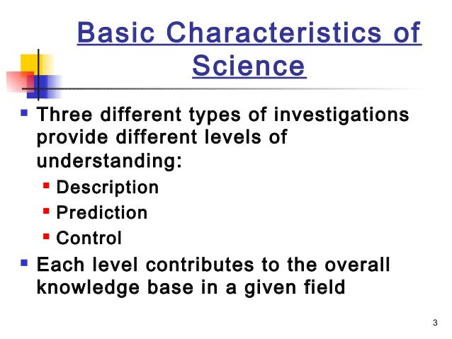 characteristics of science Science identification criteria or the characteristics of science six criteria of science: consistent, observable, natural, predictable, testable, and tentative the sequence is not important, but the acronym conptt makes a.