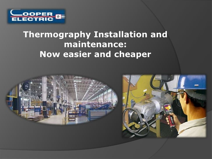 Thermography Installation and maintenance:<br />Now easier and cheaper<br />