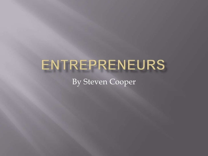 Entrepreneurs<br />By Steven Cooper<br />