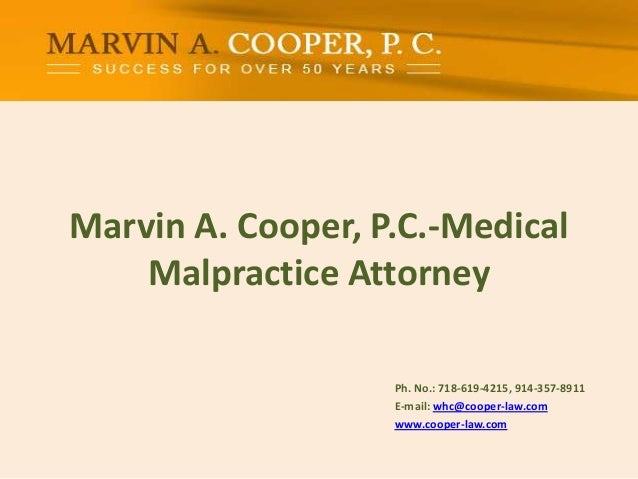 Marvin A. Cooper, P.C.-Medical Malpractice Attorney Ph. No.: ​718-619-4215, 914-357-8911 E-mail: whc@cooper-law.com www.co...