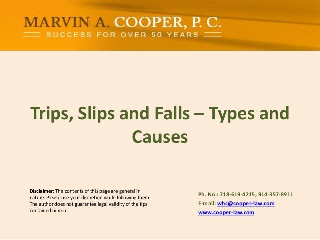 Trips, Slips and Falls – Types and Causes Disclaimer: The contents of this page are general in nature. Please use your dis...