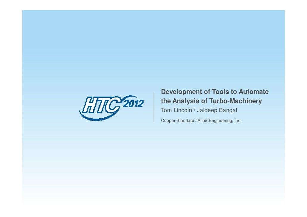 Development of Tools to Automatethe Analysis of Turbo-MachineryTom Lincoln / Jaideep BangalCooper Standard / Altair Engine...
