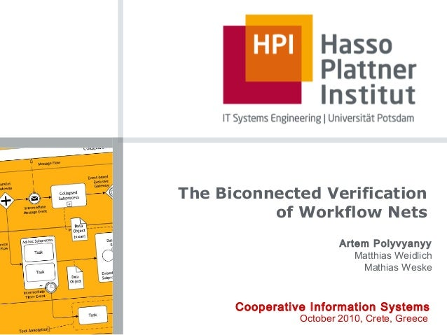 The Biconnected Verification of Workflow Nets Cooperative Information Systems October 2010, Crete, Greece Artem Polyvyanyy...