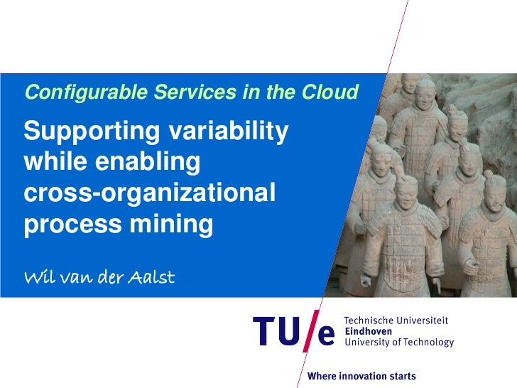 Configurable Services in the CloudSupporting variabilitywhile enablingcross-organizationalprocess miningWil van der Aalst