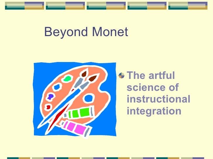 Beyond Monet <ul><li>The artful science of instructional integration </li></ul>