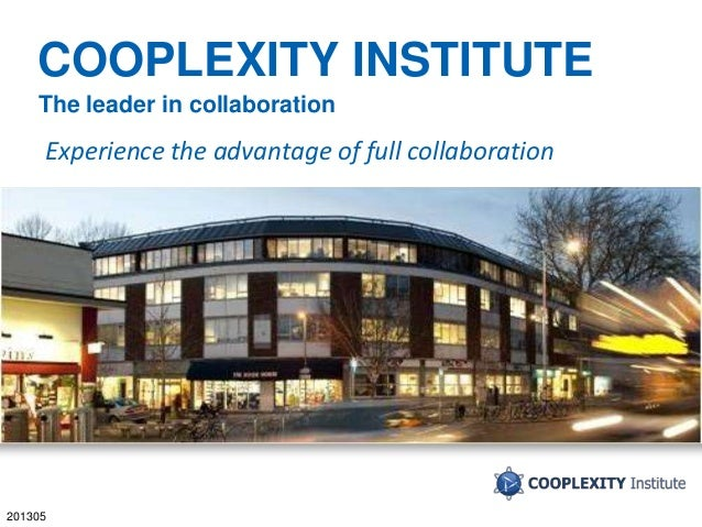 YOUR LOGO 201305 COOPLEXITY INSTITUTE The leader in collaboration Experience the advantage of full collaboration