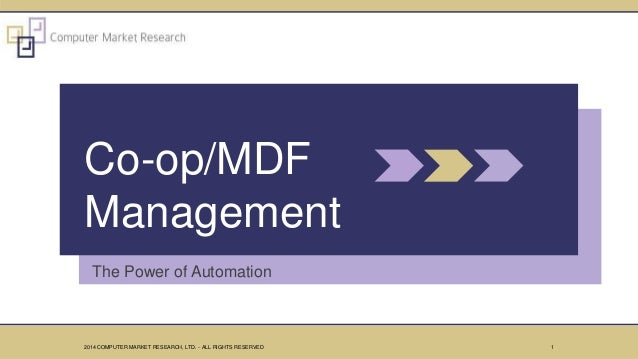 The Power of Automation Co-op/MDF Management 12014 COMPUTER MARKET RESEARCH, LTD. - ALL RIGHTS RESERVED