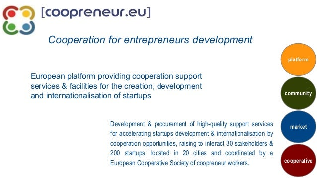 European platform providing cooperation support services & facilities for the creation, development and internationalisati...