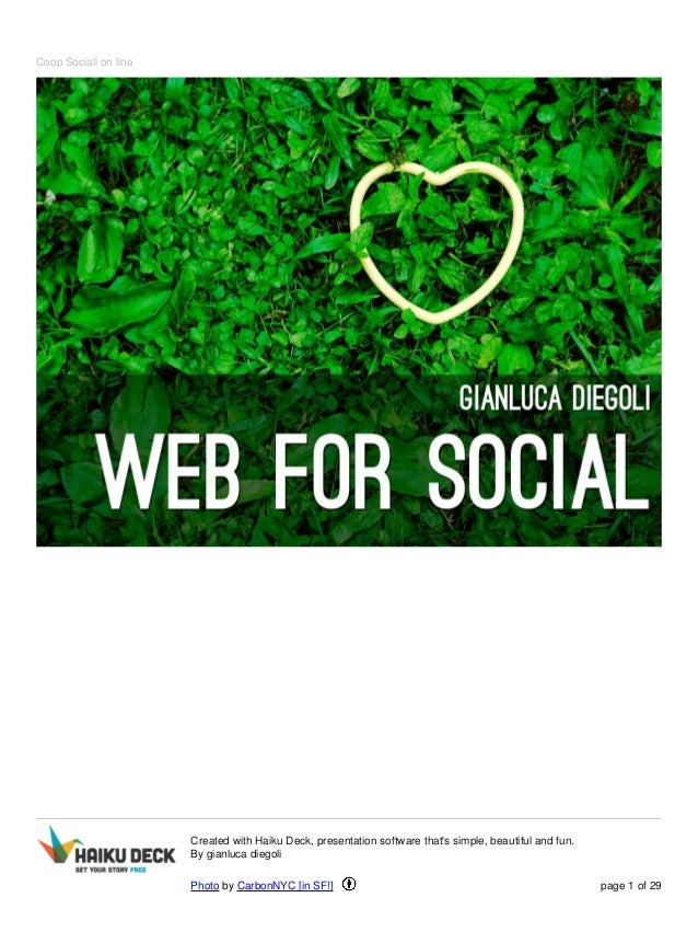 Coop Sociali on line Created with Haiku Deck, presentation software that's simple, beautiful and fun. By gianluca diegoli ...