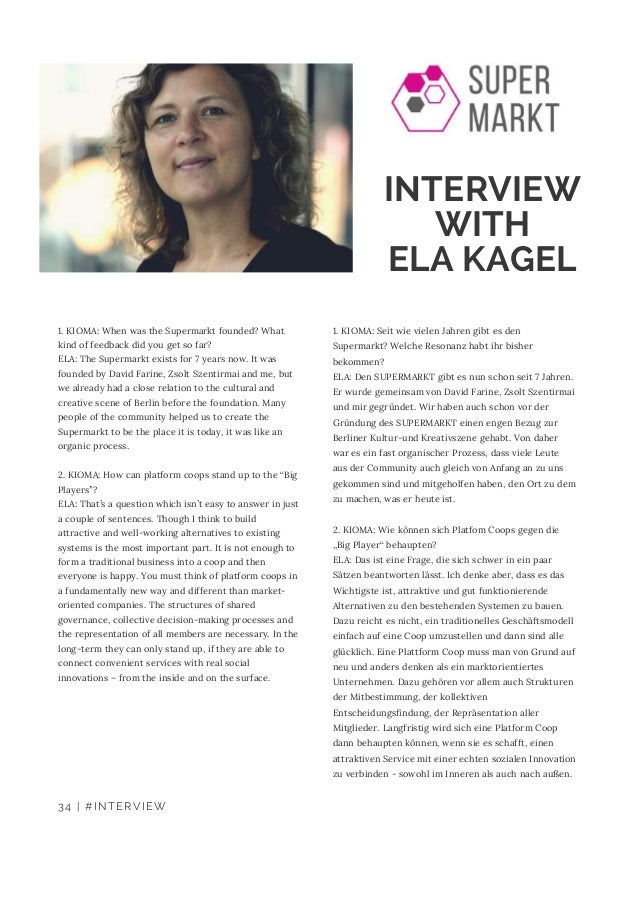 INTERVIEW WITH ELA KAGEL 1. KIOMA: When was the Supermarkt founded? What kind of feedback did you get so far? ELA: The Sup...
