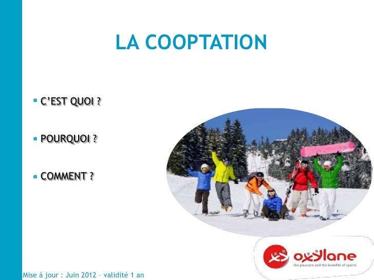 LA COOPTATION     C'EST QUOI ?     POURQUOI ?     COMMENT ?Mise à jour : Juin 2012 – validité 1 an
