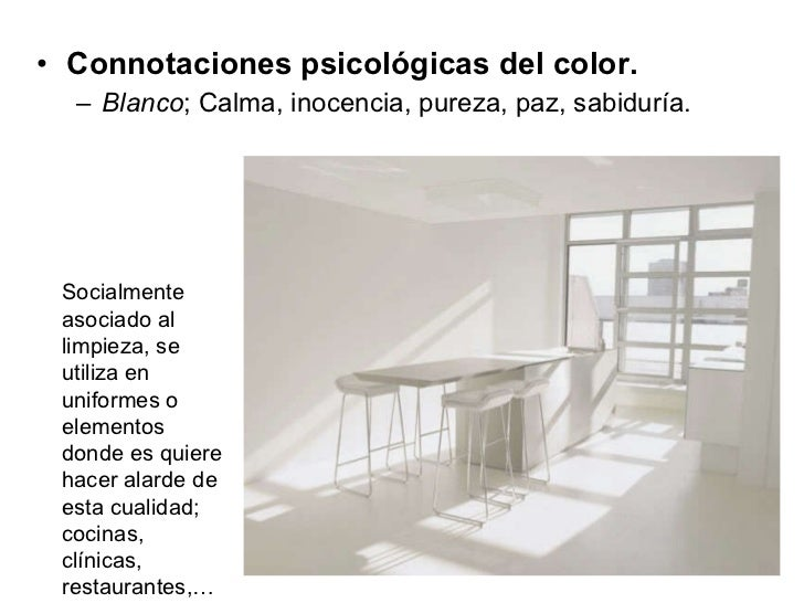 <ul><li>Connotaciones psicológicas del color. </li></ul><ul><ul><li>Blanco ; Calma, inocencia, pureza, paz, sabiduría. </l...