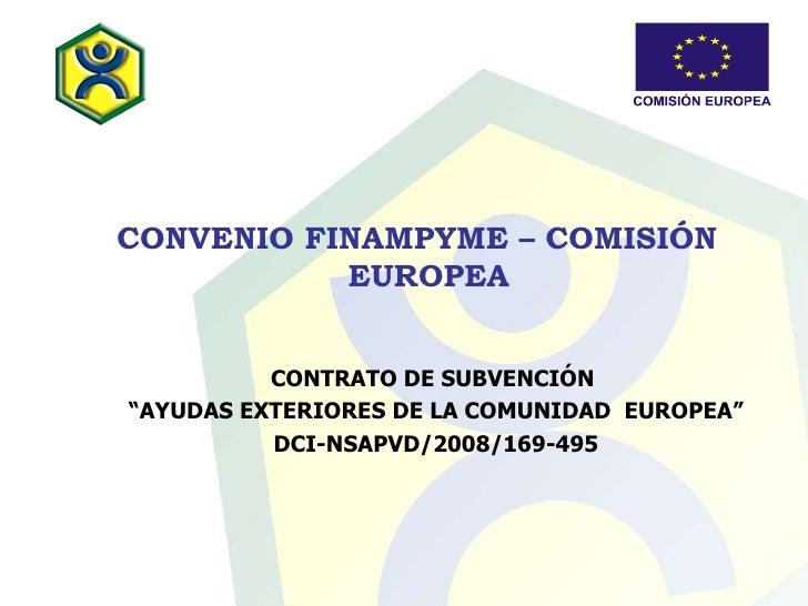 "CONVENIO FINAMPYME – COMISIÓN EUROPEA   CONTRATO DE SUBVENCIÓN  "" AYUDAS EXTERIORES DE LA COMUNIDAD  EUROPEA"" DCI-NSAPVD/2..."