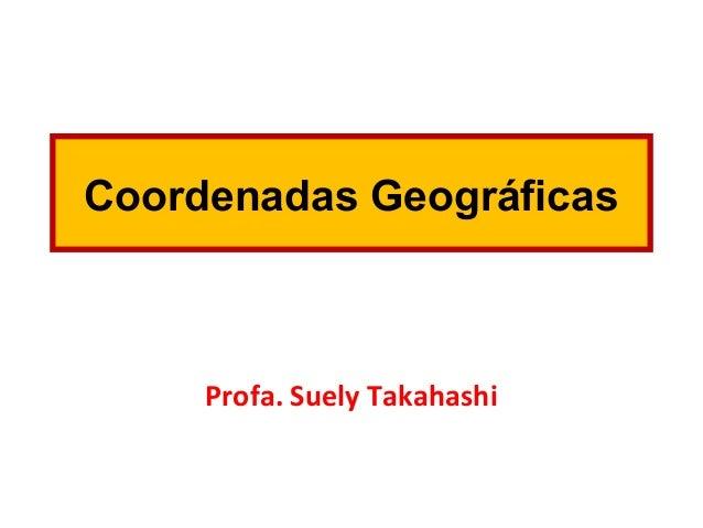 Coordenadas Geográficas Profa. Suely Takahashi