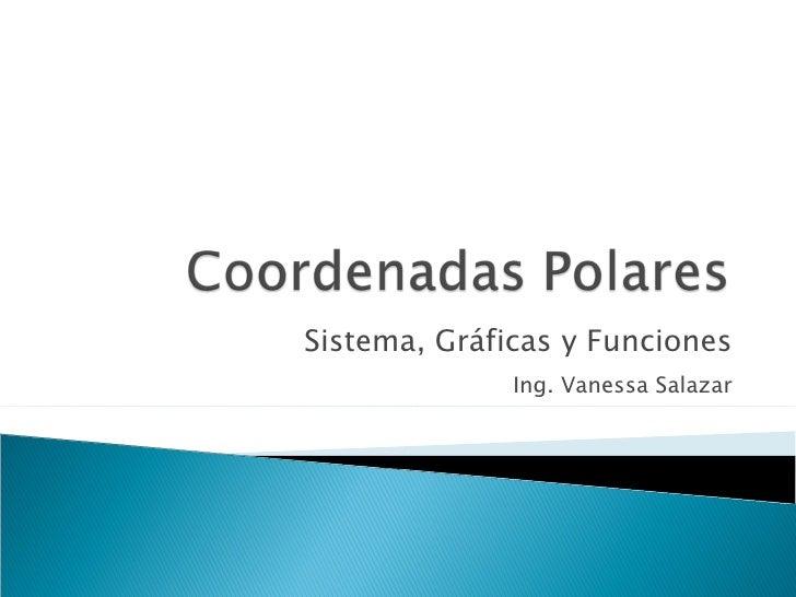 Sistema, Gráficas y Funciones Ing. Vanessa Salazar