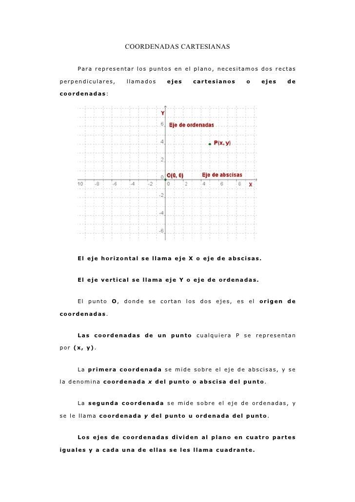 COORDENADAS CARTESIANAS        Para representar los puntos en el plano, necesitamos dos rectas  perpendiculares,   llamado...