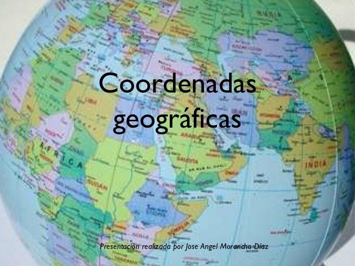 Coordenadas geográficasPresentación realizada por Jose Angel Morancho Díaz