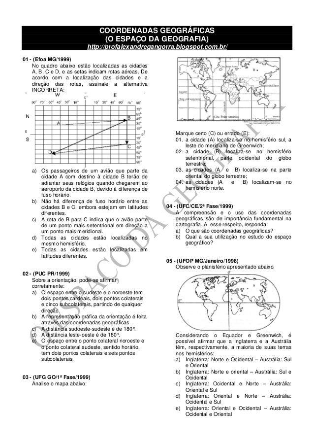COORDENADAS GEOGRÁFICAS (O ESPAÇO DA GEOGRAFIA) http://profalexandregangorra.blogspot.com.br/ 01 - (Efoa MG/1999) No quadr...