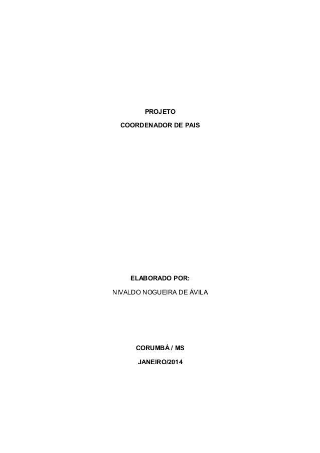 PROJETO COORDENADOR DE PAIS ELABORADO POR: NIVALDO NOGUEIRA DE ÁVILA CORUMBÁ / MS JANEIRO/2014