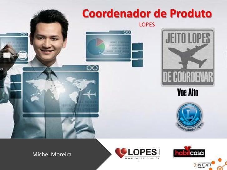 Coordenador de Produto                           LOPES     Michel Moreira
