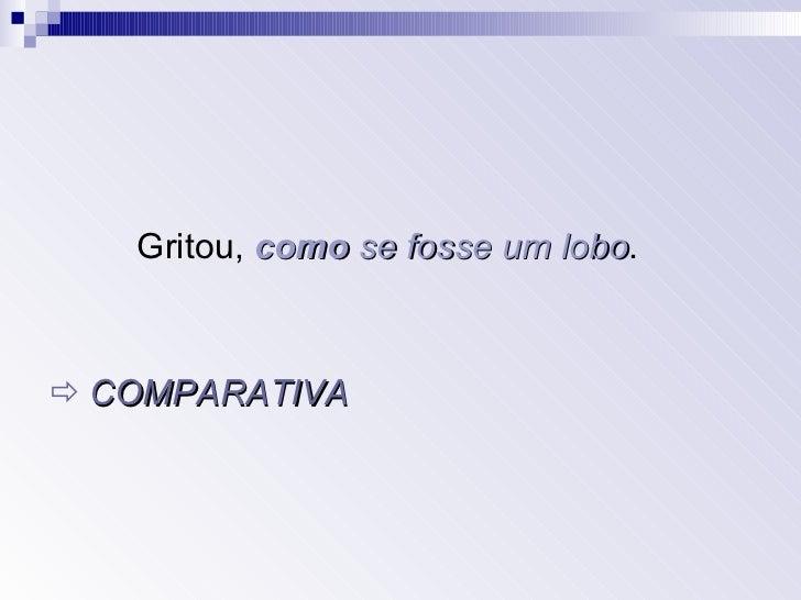 <ul><li>Gritou,  como   se fosse um lobo . </li></ul><ul><li>   COMPARATIVA </li></ul>
