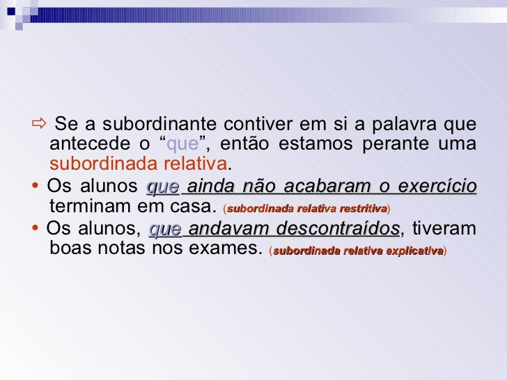 """<ul><li>   Se a subordinante contiver em si a palavra que antecede o """" que """", então estamos perante uma  subordinada rela..."""