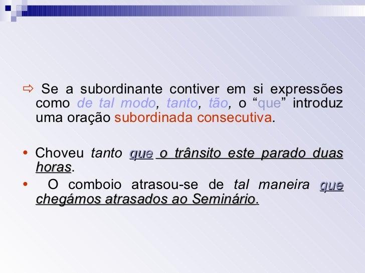 """<ul><li>   Se a subordinante contiver em si expressões como  de tal modo ,  tanto ,  tão ,  o """" que """" introduz uma oração..."""