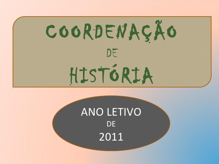 COORDENAÇÃO DE HISTÓRIA ANO LETIVO DE 2011