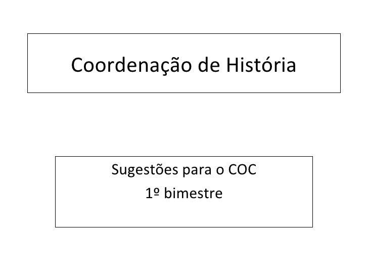Coordenação de História Sugestões para o COC 1º bimestre