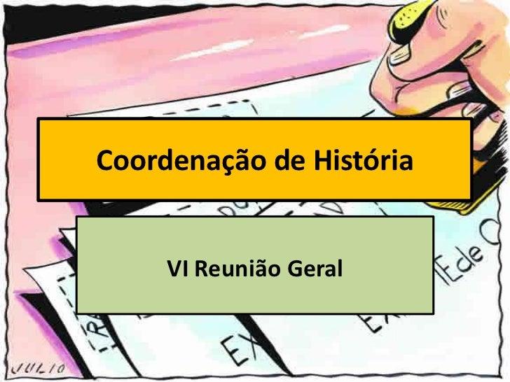 Coordenação de História<br />VI Reunião Geral<br />