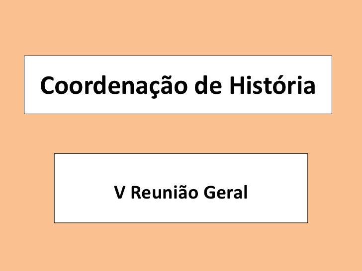 Coordenação de História<br />V Reunião Geral<br />