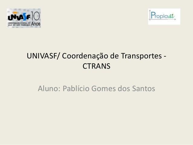 UNIVASF/ Coordenação de Transportes - CTRANS Aluno: Pablício Gomes dos Santos