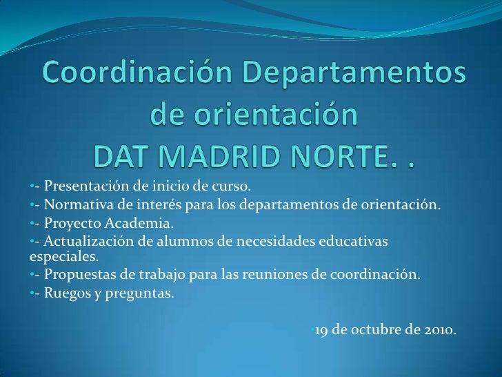 Coordinación Departamentos de orientación DAT MADRID NORTE. .<br /><ul><li>- Presentación de inicio de curso.