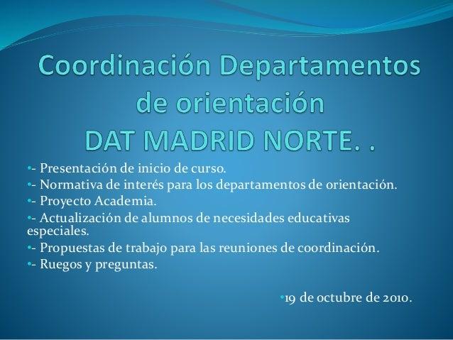 •- Presentación de inicio de curso. •- Normativa de interés para los departamentos de orientación. •- Proyecto Academia. •...