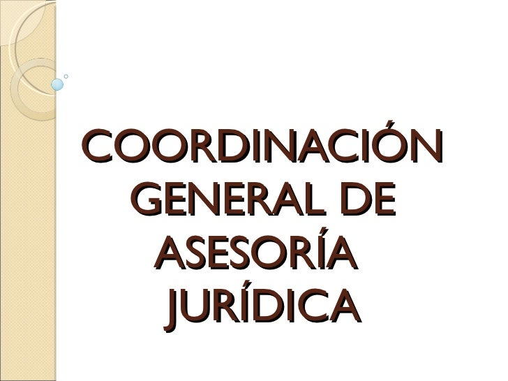 COORDINACIÓN  GENERAL DE  ASESORÍA  JURÍDICA