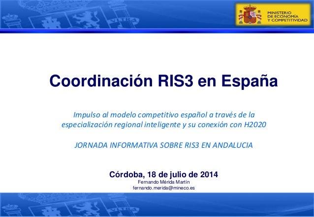 Coordinación RIS3 en España Impulso al modelo competitivo español a través de la especialización regional inteligente y su...