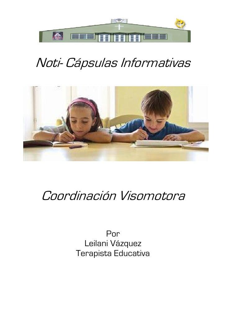 Noti- Cápsulas InformativasCoordinación Visomotora               Por         Leilani Vázquez       Terapista Educativa
