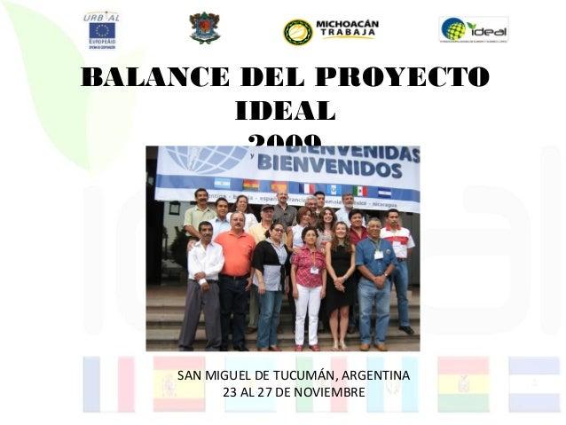 BALANCE DEL PROYECTOIDEAL2009SAN MIGUEL DE TUCUMÁN, ARGENTINA23 AL 27 DE NOVIEMBRE