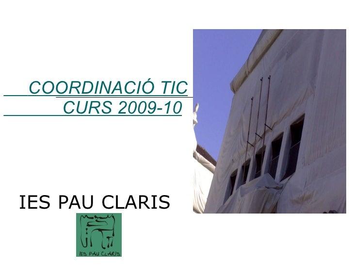 COORDINACIÓ TIC   CURS 2009-10 IES PAU CLARIS