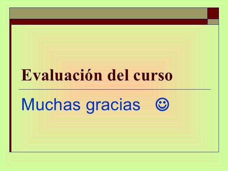 Evaluación del curso Muchas gracias  