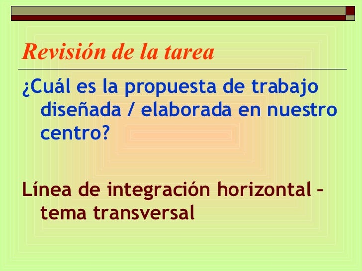 Revisión de la tarea <ul><li>¿Cuál es la propuesta de trabajo diseñada / elaborada en nuestro centro? </li></ul><ul><li>Lí...