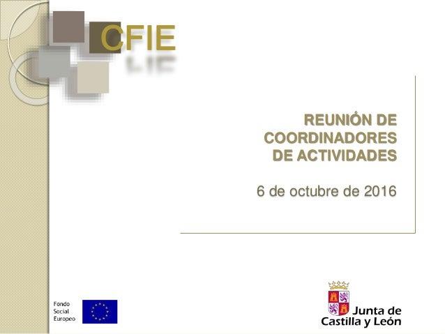CFIE REUNIÓN DE COORDINADORES DE ACTIVIDADES 6 de octubre de 2016