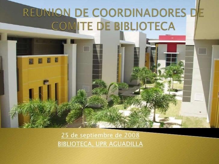 REUNION DE COORDINADORES DE COMITE DE BIBLIOTECA<br />25 de septiembre de 2008<br />BIBLIOTECA, UPR AGUADILLA<br />