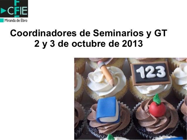 Coordinadores de Seminarios y GT 2 y 3 de octubre de 2013