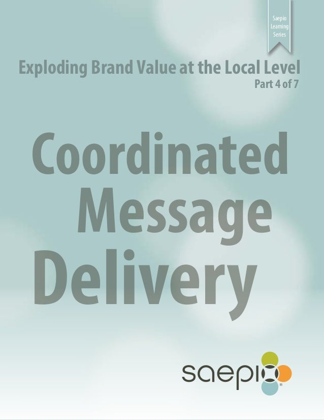 Saepio Learning Series Exploding Brand Value at the Local Level Part 4 of 7 Coordinated Message Delivery